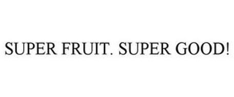 SUPER FRUIT. SUPER GOOD!