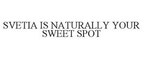 SVETIA IS NATURALLY YOUR SWEET SPOT
