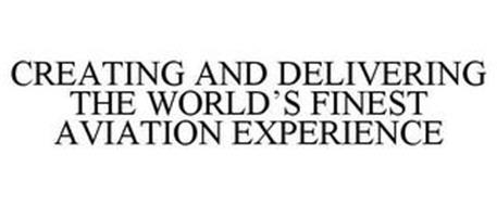 CREATING AND DELIVERING THE WORLD'S FINEST AVIATION EXPERIENCE