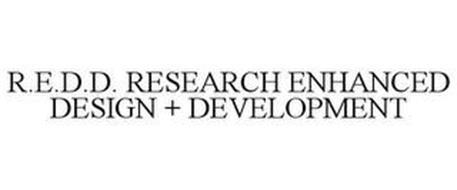 R.E.D.D. RESEARCH ENHANCED DESIGN + DEVELOPMENT