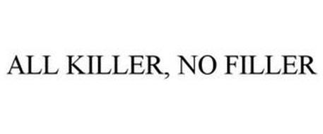 ALL KILLER. NO FILLER.