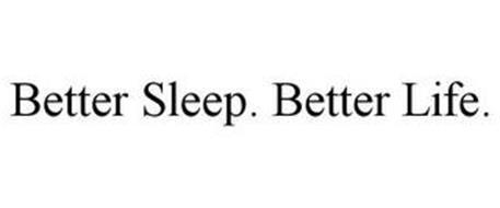 BETTER SLEEP. BETTER LIFE.