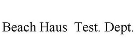 BEACH HAUS TEST. DEPT.