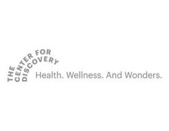 THE CENTER FOR DISCOVERY HEALTH. WELLNESS. AND WONDERS.