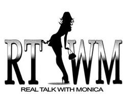 RT WM REAL TALK WITH MONICA