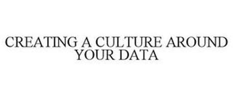 CREATING A CULTURE AROUND YOUR DATA