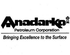 ANADARKO PETROLEUM CORPORATION BRINGING EXCELLENCE TO THE SURFACE