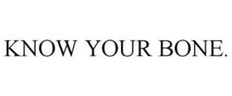 KNOW YOUR BONE.