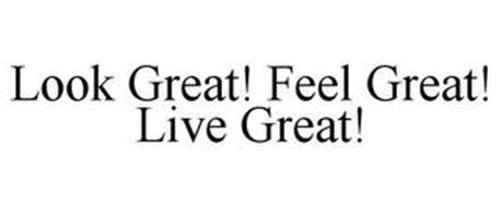 LOOK GREAT! FEEL GREAT! LIVE GREAT!
