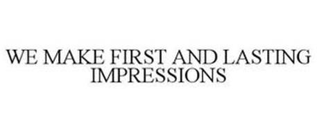 WE MAKE FIRST AND LASTING IMPRESSIONS