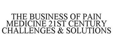 THE BUSINESS OF PAIN MEDICINE 21ST CENTURY CHALLENGES & SOLUTIONS