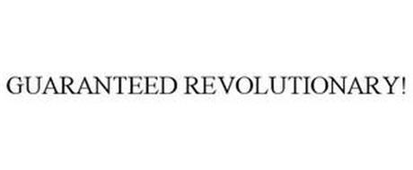 GUARANTEED REVOLUTIONARY!
