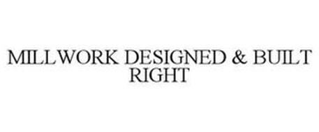 MILLWORK DESIGNED & BUILT RIGHT