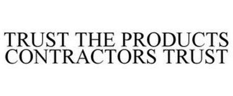TRUST THE PRODUCTS CONTRACTORS TRUST