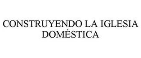 CONSTRUYENDO LA IGLESIA DOMÉSTICA