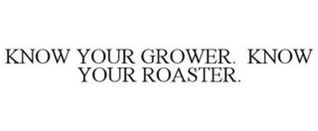 KNOW YOUR GROWER. KNOW YOUR ROASTER.