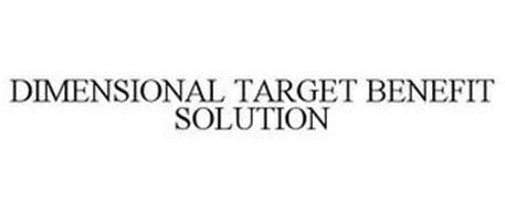 DIMENSIONAL TARGET BENEFIT SOLUTION