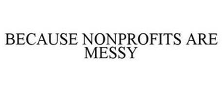 BECAUSE NONPROFITS ARE MESSY