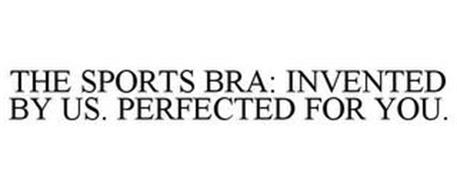 THE SPORTS BRA: INVENTED BY US. PERFECTED FOR YOU.