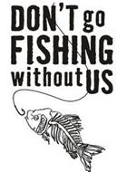 DON'T GO FISHING WITHOUT US