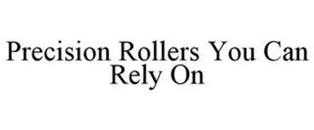 PRECISION ROLLERS YOU CAN RELY ON
