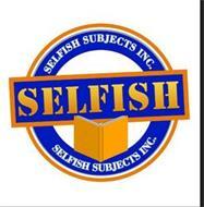 SELFISH SUBJECTS INC.