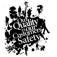 OUR QUALITY IS OUR CUSTOMERS' SAFETY