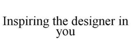 INSPIRING THE DESIGNER IN YOU
