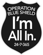 OPERATION BLUE SHIELD I'M ALL IN. 24-7-365