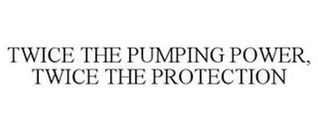 TWICE THE PUMPING POWER, TWICE THE PROTECTION