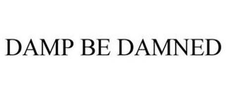 DAMP BE DAMNED