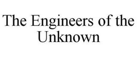 THE ENGINEERS OF THE UNKNOWN