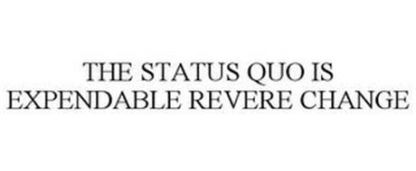 THE STATUS QUO IS EXPENDABLE REVERE CHANGE