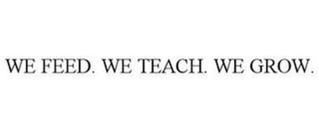 WE FEED. WE TEACH. WE GROW.