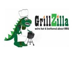 GRILLZILLA WE'RE HOT & BOTHERED ABOUT BBQ