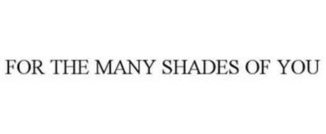 FOR THE MANY SHADES OF YOU