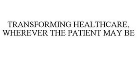 TRANSFORMING HEALTHCARE, WHEREVER THE PATIENT MAY BE