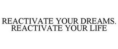 REACTIVATE YOUR DREAMS. REACTIVATE YOUR LIFE