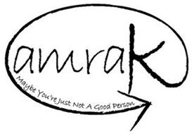 AMRAK MAYBE YOU'RE JUST NOT A GOOD PERSON