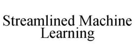 STREAMLINED MACHINE LEARNING