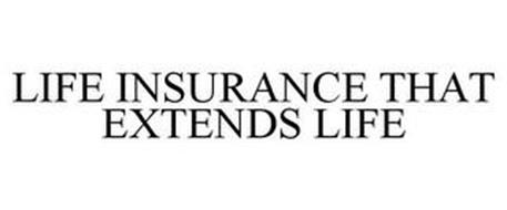 LIFE INSURANCE THAT EXTENDS LIFE