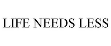 LIFE NEEDS LESS
