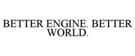 BETTER ENGINE. BETTER WORLD.