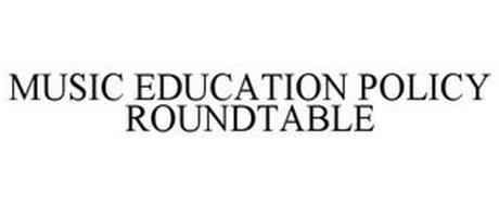 MUSIC EDUCATION POLICY ROUNDTABLE
