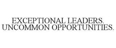 EXCEPTIONAL LEADERS. UNCOMMON OPPORTUNITIES.