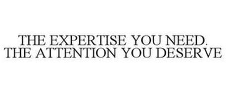 THE EXPERTISE YOU NEED. THE ATTENTION YOU DESERVE