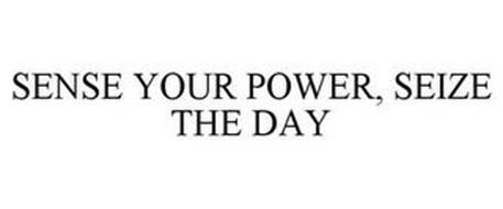 SENSE YOUR POWER, SEIZE THE DAY