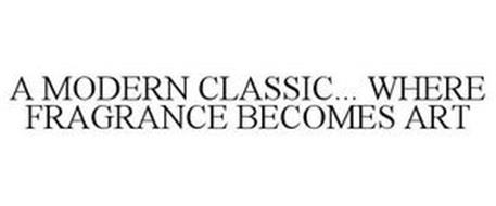 A MODERN CLASSIC... WHERE FRAGRANCE BECOMES ART