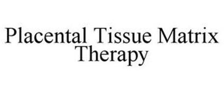 PLACENTAL TISSUE MATRIX THERAPY