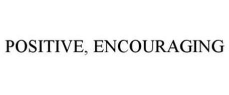 POSITIVE, ENCOURAGING